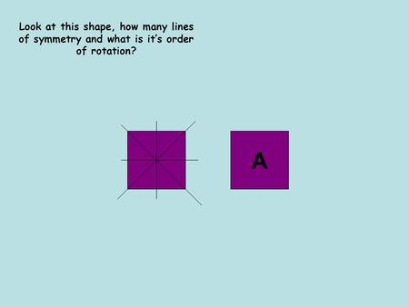Look at this shape, how many lines of symmetry and what is its order of rotation? A.