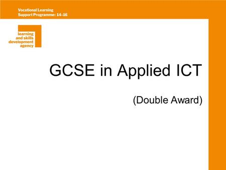 GCSE in Applied ICT (Double Award). Applied ICT All Applied GCSEs introduced for first teaching in September 2002 Vocational GCSE will be available to.