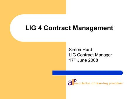 LIG 4 Contract Management Simon Hurd LIG Contract Manager 17 th June 2008.
