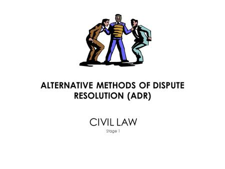 ALTERNATIVE METHODS OF DISPUTE RESOLUTION (ADR)