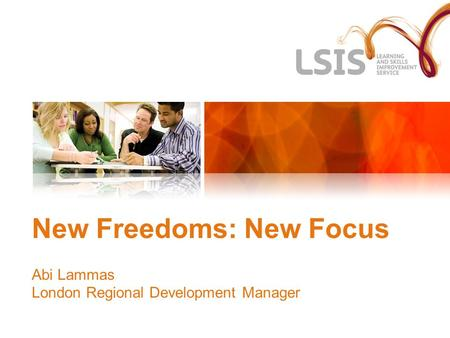 New Freedoms: New Focus Abi Lammas London Regional Development Manager.