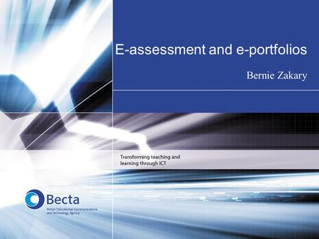 E-assessment and e-portfolios Bernie Zakary. What comes to mind? CourseworkDriving test Folders Key skills NVQs Multiple choice Shading in boxes (OCR)