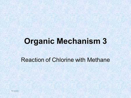 TY 2003 Organic Mechanism 3 Reaction of Chlorine with Methane.