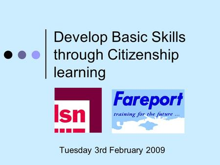 Develop Basic Skills through Citizenship learning Tuesday 3rd February 2009.