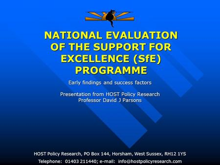 NATIONAL EVALUATION OF THE SUPPORT FOR EXCELLENCE (SfE) PROGRAMME HOST Policy Research, PO Box 144, Horsham, West Sussex, RH12 1YS Telephone: 01403 211440;