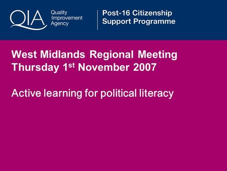 West Midlands Regional Meeting Thursday 1 st November 2007 Active learning for political literacy.