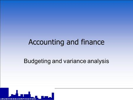Accounting and finance Budgeting and variance analysis.