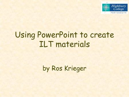 Using PowerPoint to create ILT materials by Ros Krieger.