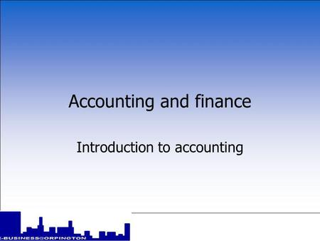 Accounting and finance Introduction to accounting.