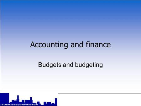 Accounting and finance Budgets and budgeting Accounting and finance Budgets and budgeting.