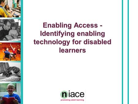 Enabling Access - Identifying enabling technology for disabled learners.