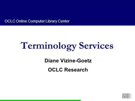 OCLC Online Computer Library Center Terminology Services Diane Vizine-Goetz OCLC Research.