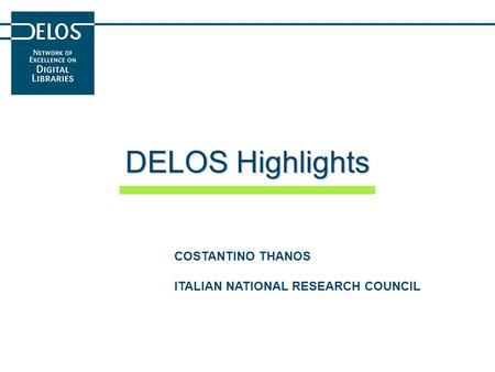 DELOS Highlights COSTANTINO THANOS ITALIAN NATIONAL RESEARCH COUNCIL.