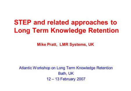 STEP and related approaches to Long Term Knowledge Retention Mike Pratt, LMR Systems, UK Atlantic Workshop on Long Term Knowledge Retention Bath, UK 12.