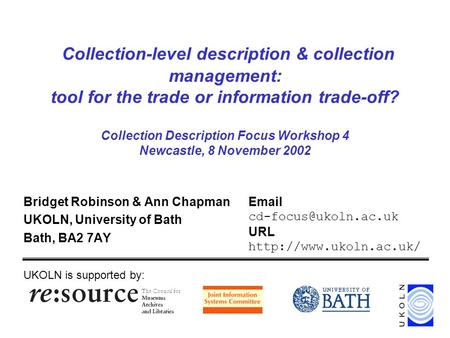 Collection-level description & collection management: tool for the trade or information trade-off? Collection Description Focus Workshop 4 Newcastle, 8.
