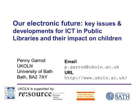 A centre of expertise in digital information managementwww.ukoln.ac.uk Our electronic future: key issues & developments for ICT in Public Libraries and.