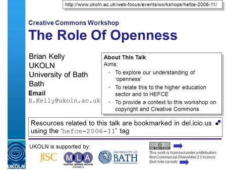 A centre of expertise in digital information managementwww.ukoln.ac.uk Creative Commons Workshop The Role Of Openness Brian Kelly UKOLN University of Bath.