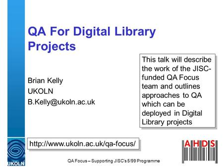 QA Focus – Supporting JISC's 5/99 Programme QA For Digital Library Projects Brian Kelly UKOLN  This.