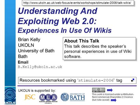 A centre of expertise in digital information managementwww.ukoln.ac.uk Understanding And Exploiting Web 2.0: Experiences In Use Of Wikis Brian Kelly UKOLN.