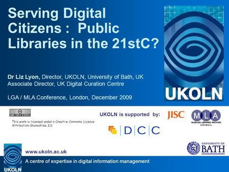 A centre of expertise in digital information management www.ukoln.ac.uk UKOLN is supported by: Serving Digital Citizens : Public Libraries in the 21stC?