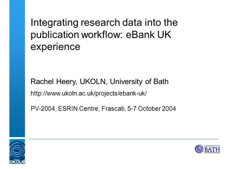 Integrating research data into the publication workflow: eBank UK experience Rachel Heery, UKOLN, University of Bath
