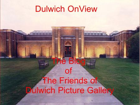 Dulwich OnView The Blog of The Friends of Dulwich Picture Gallery.