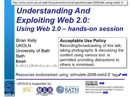 A centre of expertise in digital information managementwww.ukoln.ac.uk Understanding And Exploiting Web 2.0: Using Web 2.0 – hands-on session Brian Kelly.