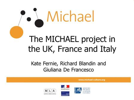 The MICHAEL project in the UK, France and Italy Kate Fernie, Richard Blandin and Giuliana De Francesco.