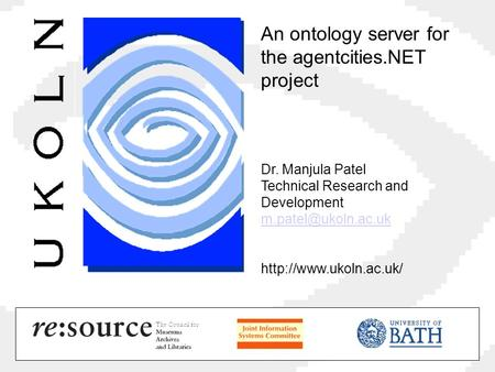 An ontology server for the agentcities.NET project Dr. Manjula Patel Technical Research and Development