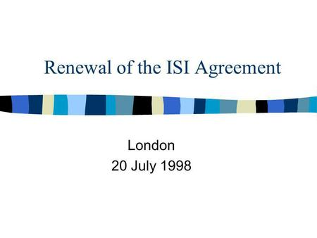 Renewal of the ISI Agreement London 20 July 1998.