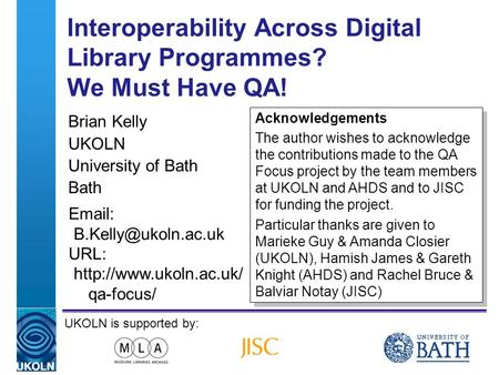 A centre of expertise in digital information managementwww.ukoln.ac.uk Interoperability Across Digital Library Programmes? We Must Have QA! Brian Kelly.