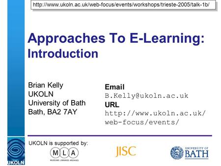 A centre of expertise in digital information managementwww.ukoln.ac.uk Approaches To E-Learning: Introduction Brian Kelly UKOLN University of Bath Bath,