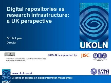A centre of expertise in digital information management www.ukoln.ac.uk UKOLN is supported by: Digital repositories as research infrastructure: a UK perspective.