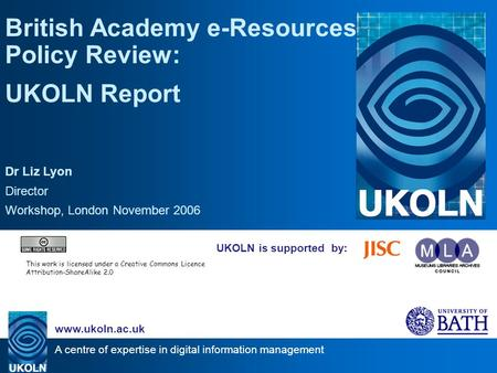 A centre of expertise in digital information management www.ukoln.ac.uk UKOLN is supported by: British Academy e-Resources Policy Review: UKOLN Report.