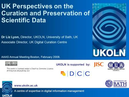 A centre of expertise in digital information management www.ukoln.ac.uk UKOLN is supported by: UK Perspectives on the Curation and Preservation of Scientific.