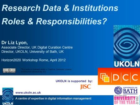 A centre of expertise in digital information management www.ukoln.ac.uk UKOLN is supported by: Research Data & Institutions Roles & Responsibilities? Dr.
