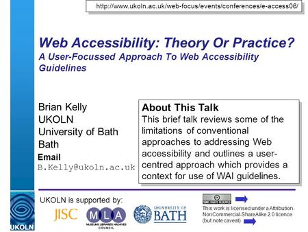 A centre of expertise in digital information managementwww.ukoln.ac.uk Web Accessibility: Theory Or Practice? A User-Focussed Approach To Web Accessibility.