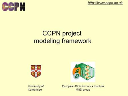 CCPN project modeling framework University of Cambridge European Bioinformatics Institute MSD group.