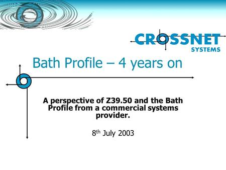 Bath Profile – 4 years on A perspective of Z39.50 and the Bath Profile from a commercial systems provider. 8 th July 2003.