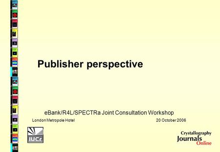 Publisher perspective eBank/R4L/SPECTRa Joint Consultation Workshop London Metropole Hotel 20 October 2006.