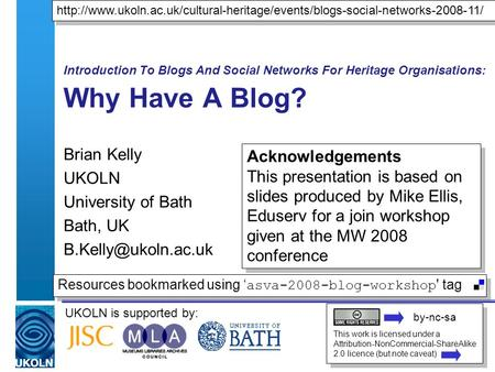 UKOLN is supported by: Introduction To Blogs And Social Networks For Heritage Organisations: Why Have A Blog? Brian Kelly UKOLN University of Bath Bath,