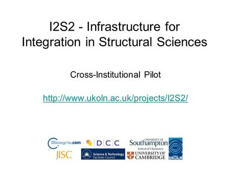 I2S2 - Infrastructure for Integration in Structural Sciences Cross-Institutional Pilot