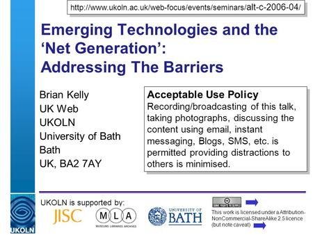 A centre of expertise in digital information managementwww.ukoln.ac.uk Emerging Technologies and the Net Generation: Addressing The Barriers Brian Kelly.