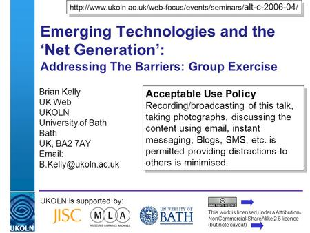 A centre of expertise in digital information managementwww.ukoln.ac.uk Emerging Technologies and the Net Generation: Addressing The Barriers: Group Exercise.