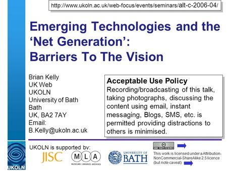 A centre of expertise in digital information managementwww.ukoln.ac.uk Emerging Technologies and the Net Generation: Barriers To The Vision Brian Kelly.