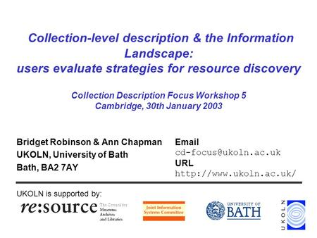 Collection-level description & the Information Landscape: users evaluate strategies for resource discovery Collection Description Focus Workshop 5 Cambridge,