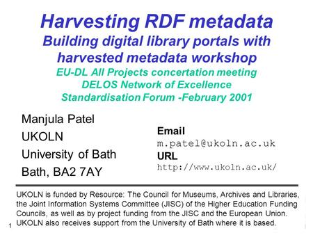 February 2001 1 Harvesting RDF metadata Building digital library portals with harvested metadata workshop EU-DL All Projects concertation meeting DELOS.