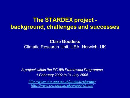 The STARDEX project - background, challenges and successes A project within the EC 5th Framework Programme 1 February 2002 to 31 July 2005