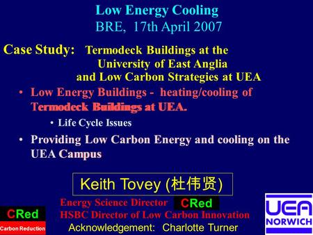 1 Low Energy Cooling BRE, 17th April 2007 Low Energy Buildings - heating/cooling of Termodeck Buildings at UEA. Life Cycle Issues Providing Low Carbon.