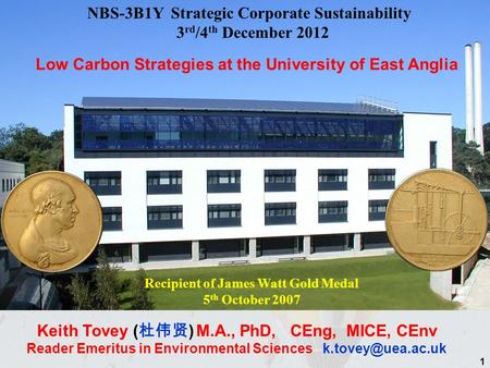 NBS-3B1Y Strategic Corporate Sustainability 3 rd /4 th December 2012 Keith Tovey ( ) M.A., PhD, CEng, MICE, CEnv Reader Emeritus in Environmental Sciences.